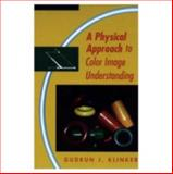 A Physical Approach to Color Image Understanding, Gudrun J. Klinker, 156881013X