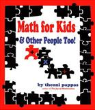 Math for Kids and Other People Too, Theoni Pappas, 1884550134