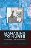 Managing to Nurse : Inside Canada's Health Care Reform, Campbell, Marie L. and Rankin, Janet M., 0802080138