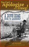 You Can't Apologize to a Dawg : A down-Home Guide to Leadership, Tucker Childers, 0937100137