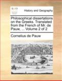 Philosophical Dissertations on the Greeks Translated from the French of Mr de Pauw, Cornelius De Pauw, 1140710133