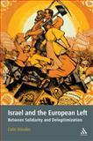 Israel and the European Left : Between Solidarity and Delegitimization, Shindler, Colin, 1441150137