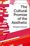 The Cultural Promise of the Aesthetic, Roelofs, Monique, 1472530136