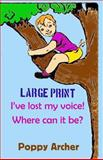 I've Lost My Voice! Where Can It Be? LARGE PRINT, Poppy Archer, 1494860139
