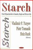 Starch : From Polysaccharides to Granules, Simple and Mixture Gels, Vladimir P. Yuryev, 1594540136