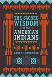 The Sacred Wisdom of the American Indians, Larry J. Zimmerman, 1780280130