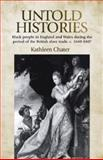 Untold Histories : Black People in England and Wales During the Period of the British Slave Trade, C. 1660-1807, Chater, Kathleen, 0719080134