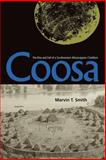 Coosa : The Rise and Fall of a Southeastern Mississippian Chiefdom, Smith, Marvin T., 0813030137