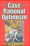 The Case for Rational Optimism, Robinson, Frank S., 1412810132