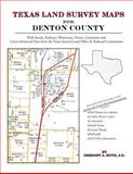 Texas Land Survey Maps for Denton County : With Roads, Railways, Waterways, Towns, Cemeteries and Including Cross-referenced Data from the General Land Office and Texas Railroad Commission, Boyd, Gregory A., 1420350137