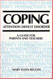 Coping : Attention Deficit Disorder: A Guide for Parents and Teachers, Beugin, Mary E., 1550590138