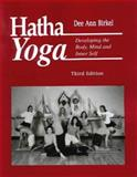 Hatha Yoga : Developing the Body, Mind and Inner Self, Birkel, Dee A., 1578790131