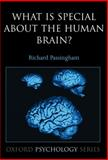 What Is Special about the Human Brain?, Passingham, Richard, 0199230137