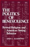 The Politics of Benevolence : Revival Religion and American Voting Behavior, Hammond, John L., 0893910139
