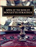 Spin It to Win It Roulette Strategy, Carl Salas, 149293013X