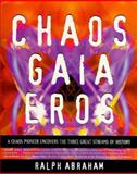 Chaos, Gaia, Eros : A Chaos Pioneer Uncovers the Three Great Streams of History, Abraham, Ralph H., 0062500139