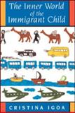 The Inner World of the Immigrant Child, Igoa, Cristina, 0805880135