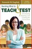 Deciding What to Teach and Test : Developing, Aligning, and Leading the Curriculum, English, Fenwick W., 1412960134