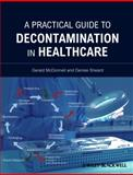 A Practical Guide to Decontamination in Healthcare, Gerald McDonnell and Gillian Sills, 1444330136
