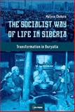 The Socialist Way of Life in Siberia : The Buryat Transformation, Chakars, Melissa, 963386013X