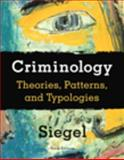 Criminology : Theories, Patterns and Typologies, Siegel, Larry J., 049560013X