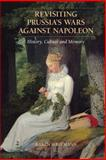 Prussia's Wars Against Napoleon in History and Memory : Military, Nation, and Gender, Hagemann, Karen, 0521190134