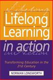 Lifelong Learning in Action : Transforming Education in the 21st Century, Longworth, Norman, 0749440139