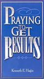 Praying to Get Results, Kenneth E. Hagin, 0892760133