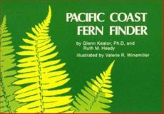Pacific Coast Fern Finder, Glenn Keator and Ruth M. Heady, 0912550139