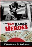 The Sky Rained Heroes, Frederick E. LaCroix, 0982160135