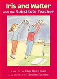 Iris and Walter and the Substitute Teacher, Elissa Haden Guest, 0152050132
