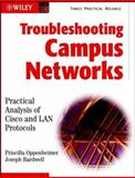 Troubleshooting Campus Networks : Practical Analysis of Cisco and LAN Protocols, Oppenheimer, Priscilla and Bardwell, Joseph, 0471210137