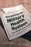 Reorganizing the Military Health System, Susan D. Hosek and Gary Cecchine, 0833030132