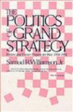 The Politics of Grand Strategy : Britain and France Prepare for War, 1904-1914, Williamson, Samuel R., Jr., 0948660139
