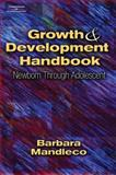Growth and Development Handbook : Newborn Through Adolescent, Mandleco, Barbara L., 1401810136