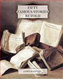 Fifty Famous Stories Retold, James Baldwin, 1463740131