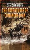 The Adventures of Comanche John, Dan Cushman, 1477840133