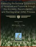 Balancing the Societal Dimensions of Venezuela and Colombia Through the Amnesty, Reconciliation, and Reintegration (AR2) Process, Major Danielle J., Danielle Ngo, US Army, 1479200131