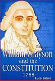 William Grayson and the Constitution 1788 : Debates in the Commonwealth of Virginia on the Adoption of the Constitution, Baker, Lucy, 1929440138