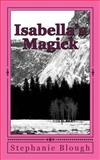 Isabella's Magick, Stephanie Blough, 1499680147
