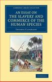 An Essay on the Slavery and Commerce of the Human Species : Particularly the African, Translated from a Latin Dissertation, Which Was Honoured with the First Prize in the University of Cambridge, for the Year 1785, Clarkson, Thomas and Newton, John, 1108060145