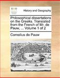 Philosophical Dissertations on the Greeks Translated from the French of Mr de Pauw, Cornelius De Pauw, 1140710141