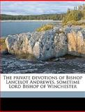 The Private Devotions of Bishop Lancelot Andrewes, Sometime Lord Bishop of Winchester, Lancelot Andrewes, 1149270144