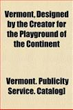 Vermont, Designed by the Creator for the Playground of the Continent, Vermont. Publicity Service. Catalog], 1153200147