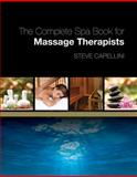 The Complete Spa Book for Massage Therapists, Capellini, Steve, 1418000140