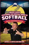 Coaching the Mental Game of Softball, Brian Cain, 1494860147