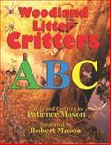 Woodland Litter Critters ABC, Patience H. C. Mason, 1892220148