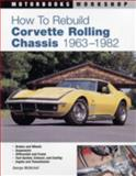 How to Rebuild Corvette Rolling Chassis 1963-1982, George McNicholl, 076033014X