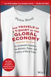 The Travels of a T-Shirt in the Global Economy : An Economist Examines the Markets, Power, and Politics of World Trade, Rivoli, Pietra, 1118950143