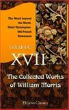 The Collected Works of William Morris Vol. 17 : The Wood Beyond the World - Child Christopher - Old French Romances, Morris, William, 1402150148